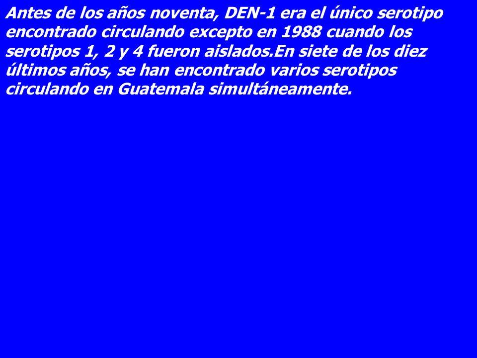 Antes de los años noventa, DEN-1 era el único serotipo encontrado circulando excepto en 1988 cuando los serotipos 1, 2 y 4 fueron aislados.En siete de los diez últimos años, se han encontrado varios serotipos circulando en Guatemala simultáneamente.