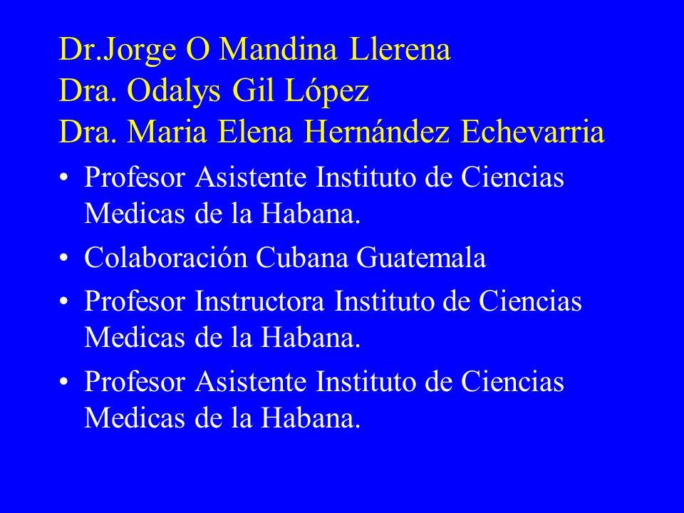 Dr. Jorge O Mandina Llerena Dra. Odalys Gil López Dra
