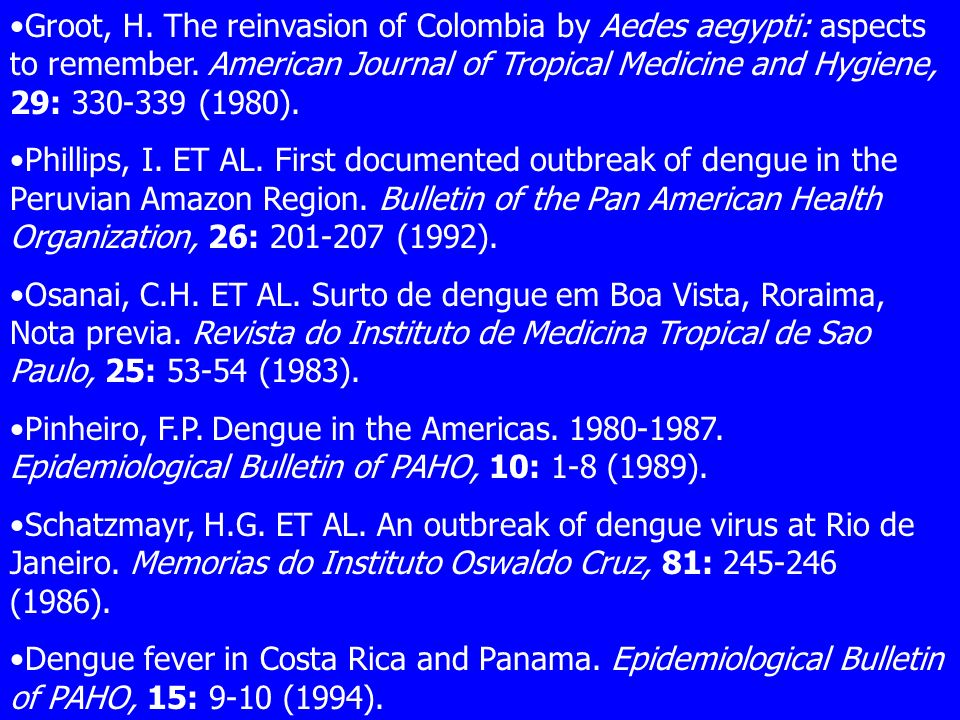 Groot, H. The reinvasion of Colombia by Aedes aegypti: aspects to remember. American Journal of Tropical Medicine and Hygiene, 29: 330-339 (1980).