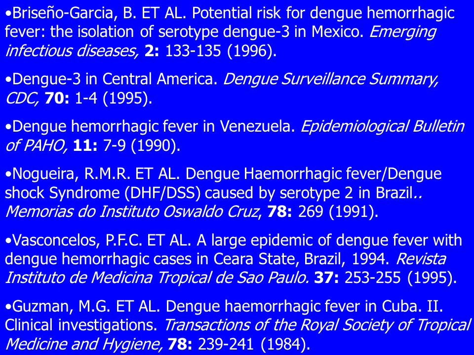 Briseño-Garcia, B. ET AL. Potential risk for dengue hemorrhagic fever: the isolation of serotype dengue-3 in Mexico. Emerging infectious diseases, 2: 133-135 (1996).