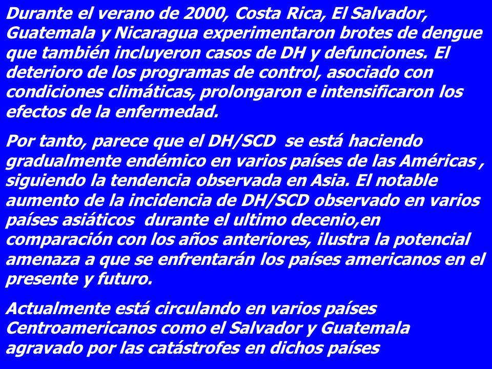 Durante el verano de 2000, Costa Rica, El Salvador, Guatemala y Nicaragua experimentaron brotes de dengue que también incluyeron casos de DH y defunciones. El deterioro de los programas de control, asociado con condiciones climáticas, prolongaron e intensificaron los efectos de la enfermedad.
