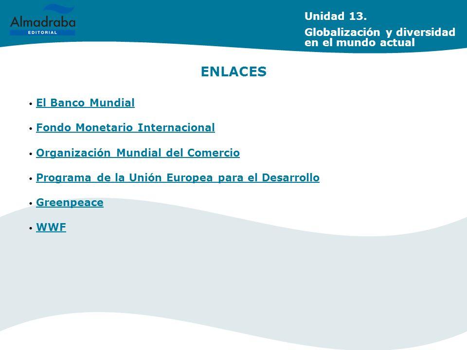 ENLACES Unidad 13. Globalización y diversidad en el mundo actual