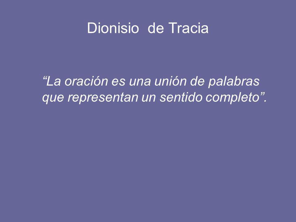 Dionisio de Tracia La oración es una unión de palabras que representan un sentido completo .