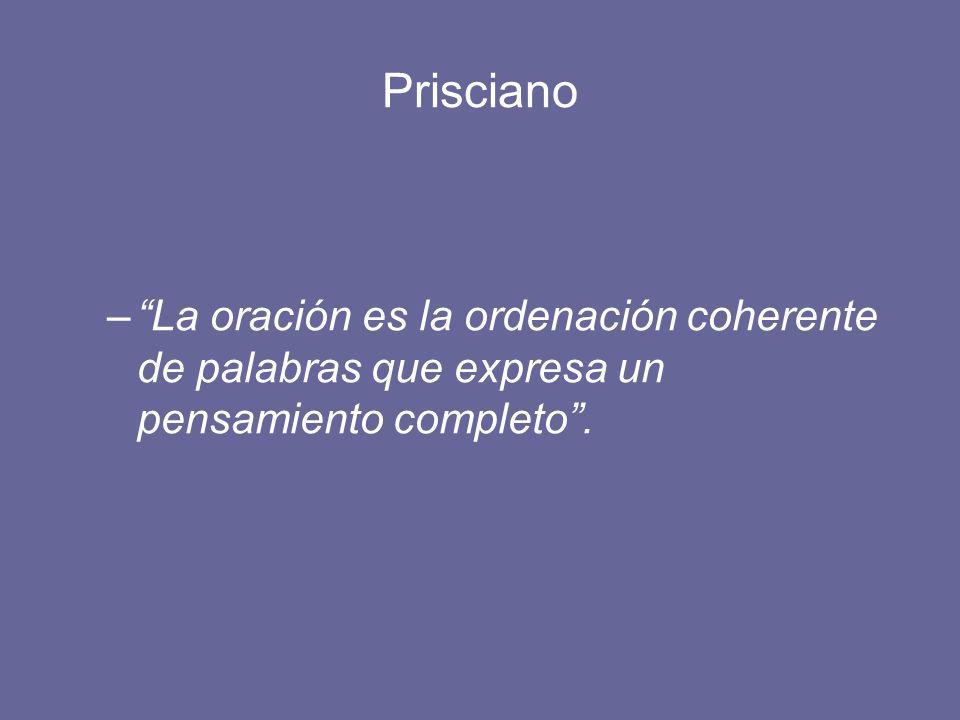 Prisciano La oración es la ordenación coherente de palabras que expresa un pensamiento completo .