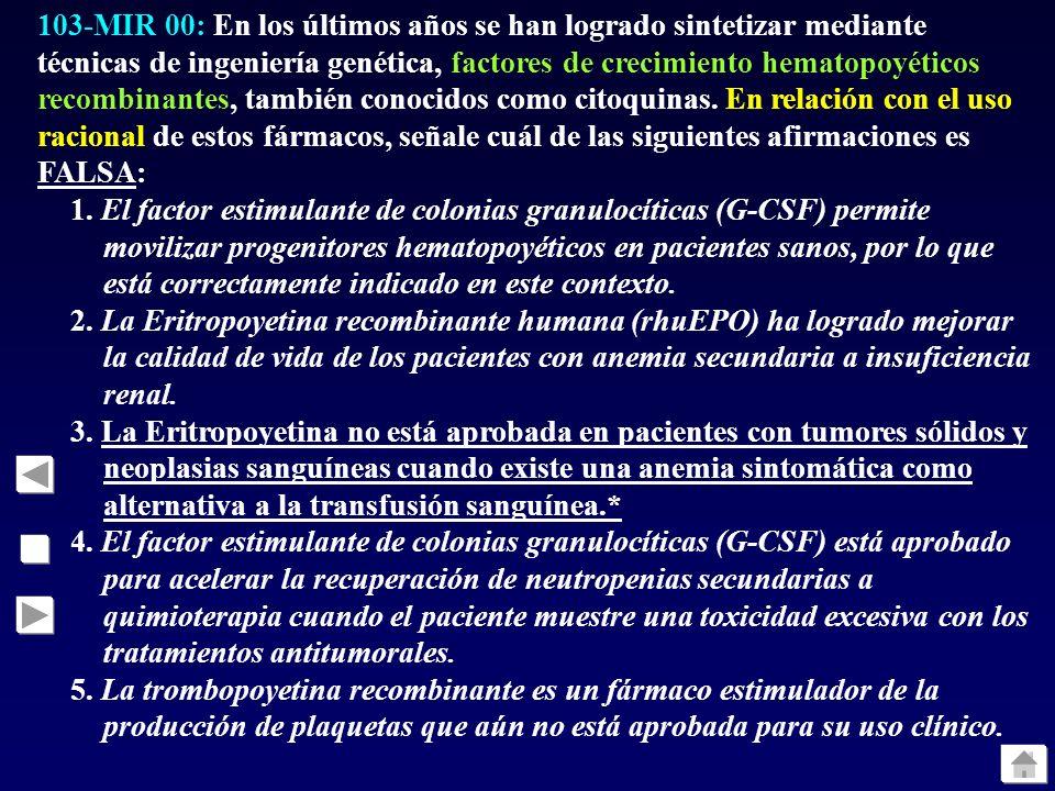 103-MIR 00: En los últimos años se han logrado sintetizar mediante técnicas de ingeniería genética, factores de crecimiento hematopoyéticos recombinantes, también conocidos como citoquinas. En relación con el uso racional de estos fármacos, señale cuál de las siguientes afirmaciones es FALSA: