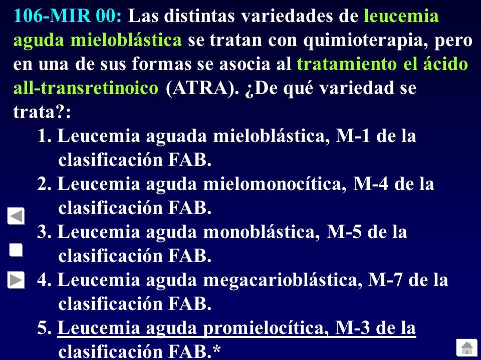 106-MIR 00: Las distintas variedades de leucemia aguda mieloblástica se tratan con quimioterapia, pero en una de sus formas se asocia al tratamiento el ácido all-transretinoico (ATRA). ¿De qué variedad se trata :