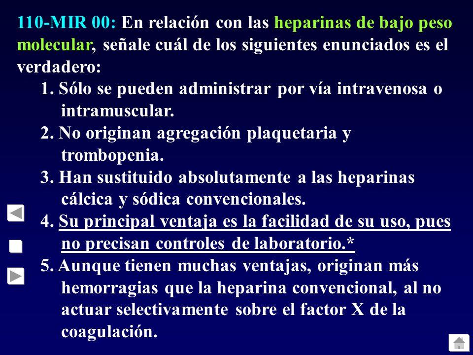 110-MIR 00: En relación con las heparinas de bajo peso molecular, señale cuál de los siguientes enunciados es el verdadero: