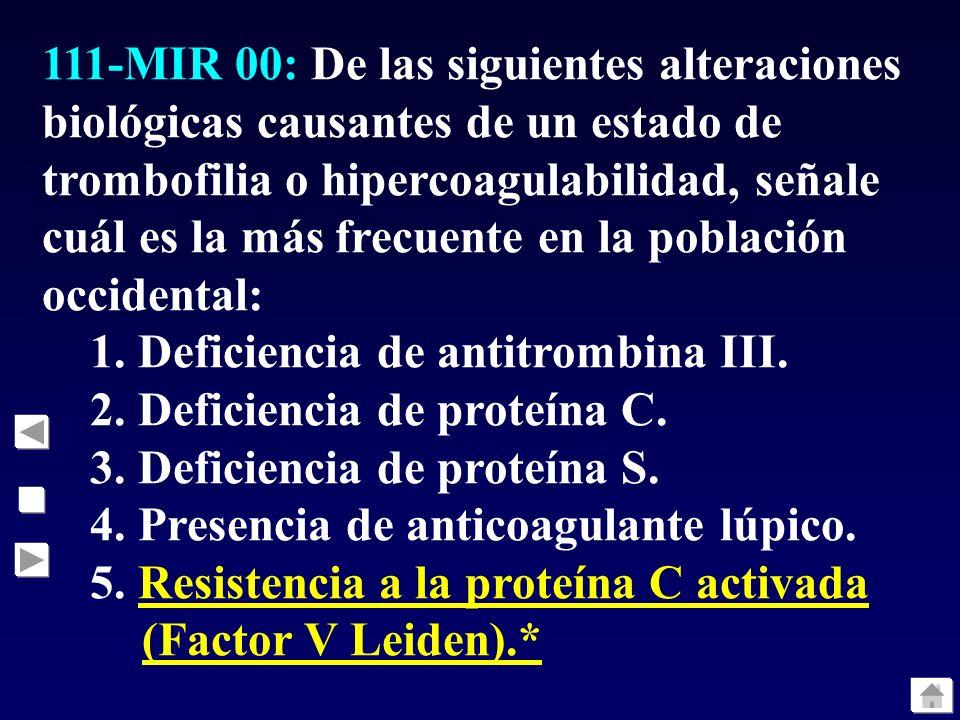 111-MIR 00: De las siguientes alteraciones biológicas causantes de un estado de trombofilia o hipercoagulabilidad, señale cuál es la más frecuente en la población occidental:
