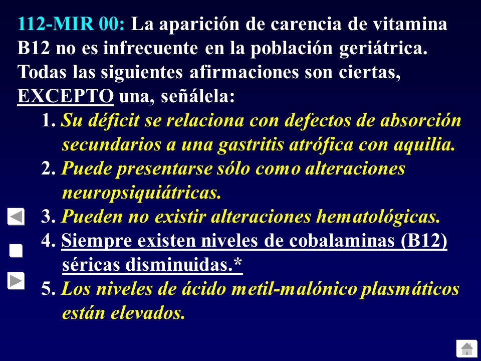 112-MIR 00: La aparición de carencia de vitamina B12 no es infrecuente en la población geriátrica. Todas las siguientes afirmaciones son ciertas, EXCEPTO una, señálela: