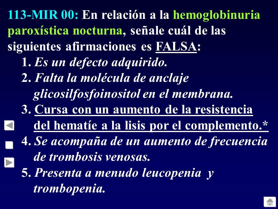 113-MIR 00: En relación a la hemoglobinuria paroxística nocturna, señale cuál de las siguientes afirmaciones es FALSA: