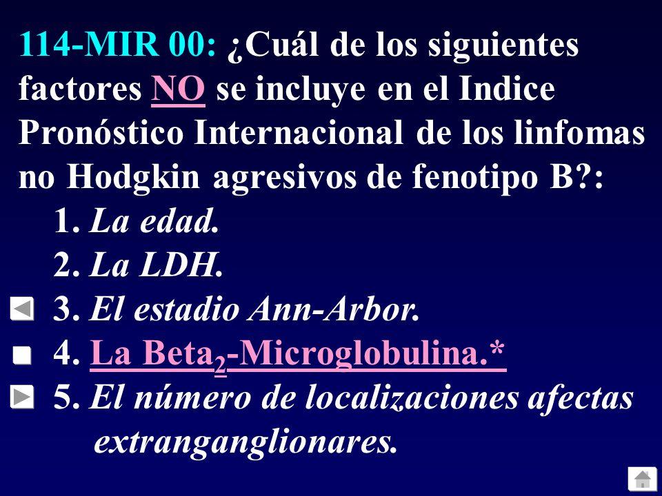 114-MIR 00: ¿Cuál de los siguientes factores NO se incluye en el Indice Pronóstico Internacional de los linfomas no Hodgkin agresivos de fenotipo B :