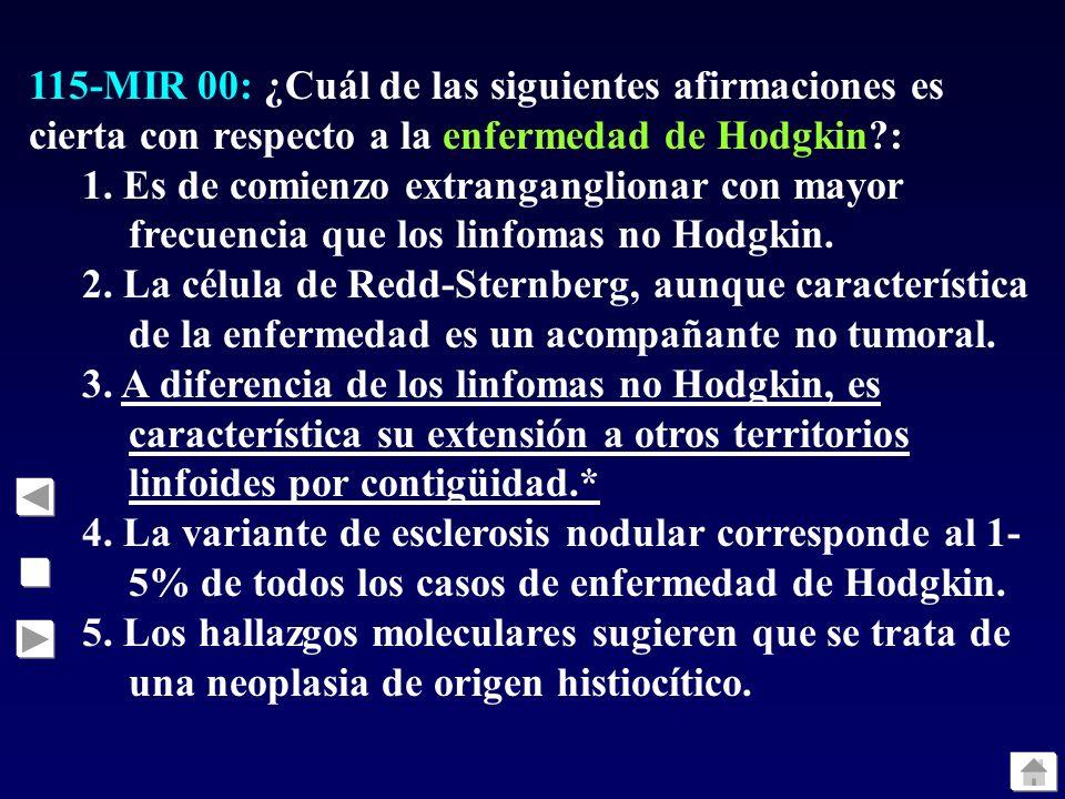 115-MIR 00: ¿Cuál de las siguientes afirmaciones es cierta con respecto a la enfermedad de Hodgkin :