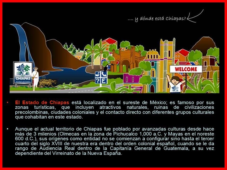 El Estado de Chiapas está localizado en el sureste de México; es famoso por sus zonas turísticas, que incluyen atractivos naturales, ruinas de civilizaciones precolombinas, ciudades coloniales y el contacto directo con diferentes grupos culturales que cohabitan en este estado.