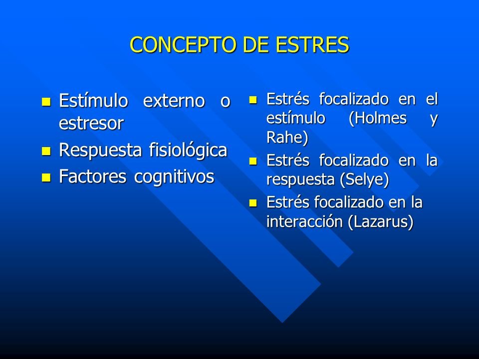 CONCEPTO DE ESTRES Estímulo externo o estresor Respuesta fisiológica