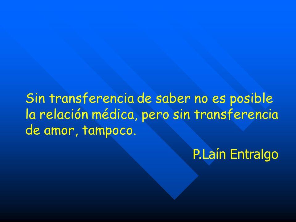 Sin transferencia de saber no es posible la relación médica, pero sin transferencia de amor, tampoco.