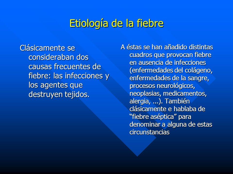 Etiología de la fiebre Clásicamente se consideraban dos causas frecuentes de fiebre: las infecciones y los agentes que destruyen tejidos.