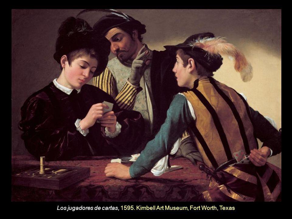 Los jugadores de cartas, 1595. Kimbell Art Museum, Fort Worth, Texas