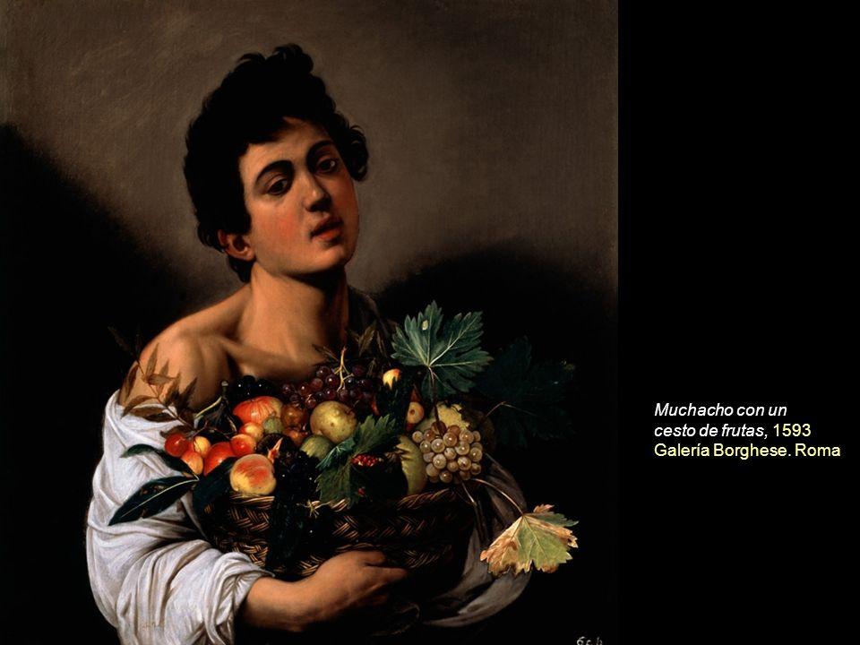 Muchacho con un cesto de frutas, 1593 Galería Borghese. Roma