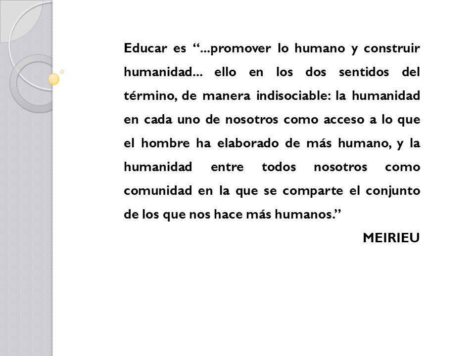 Educar es . promover lo humano y construir humanidad