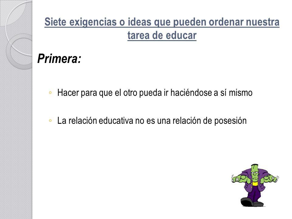 Siete exigencias o ideas que pueden ordenar nuestra tarea de educar