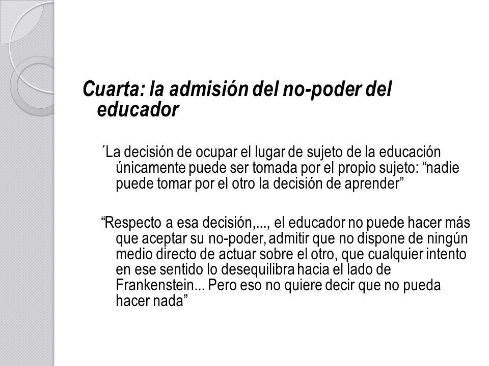 Cuarta: la admisión del no-poder del educador