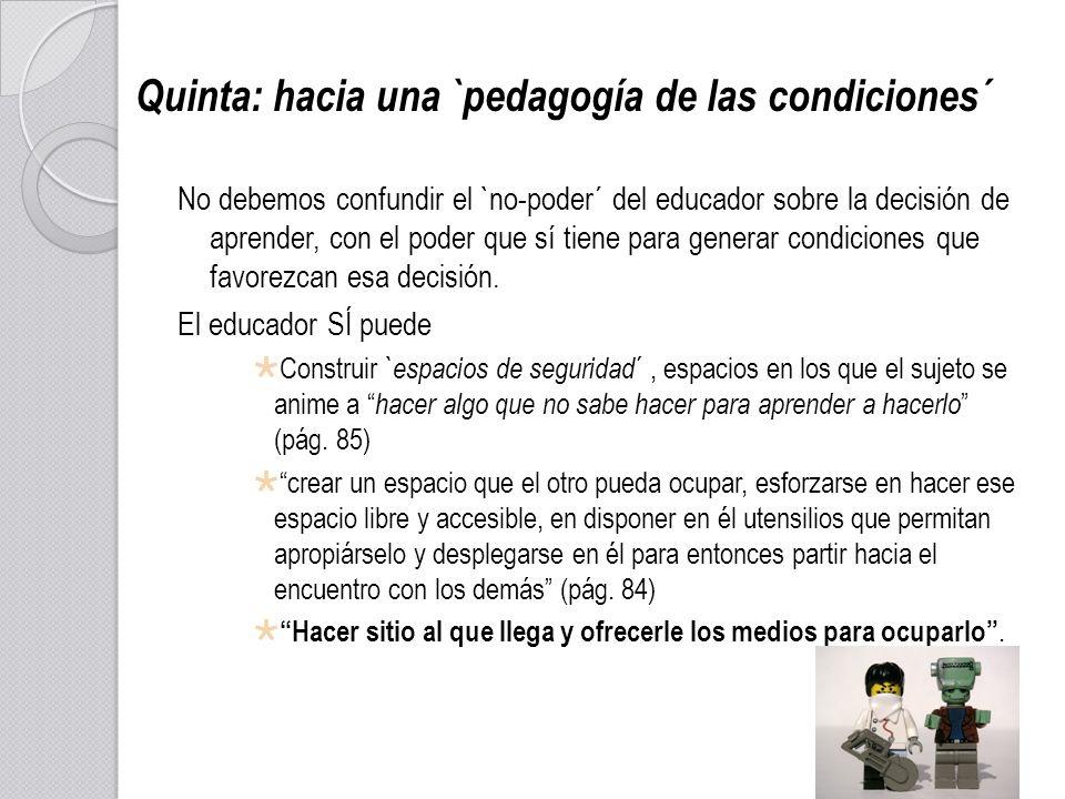 Quinta: hacia una `pedagogía de las condiciones´
