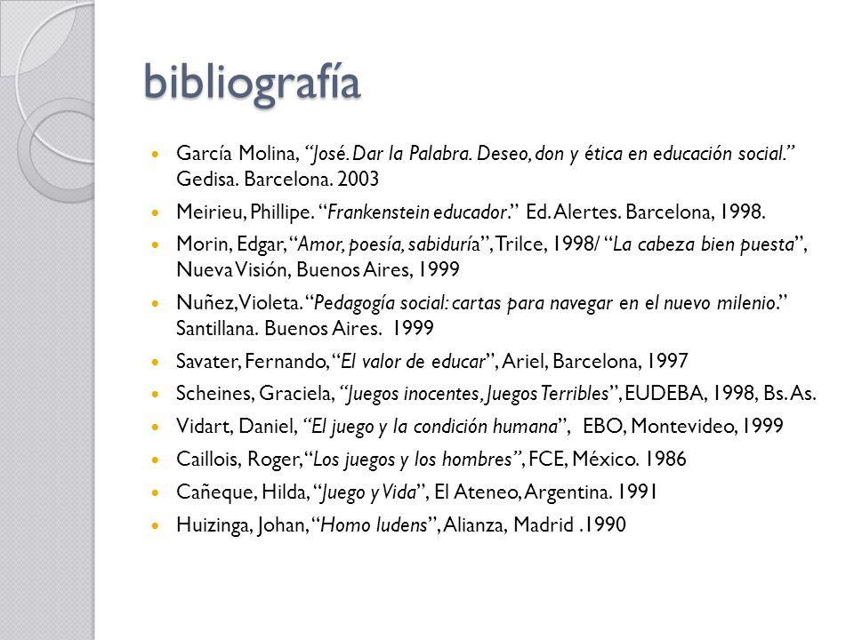 bibliografía García Molina, José. Dar la Palabra. Deseo, don y ética en educación social. Gedisa. Barcelona. 2003.