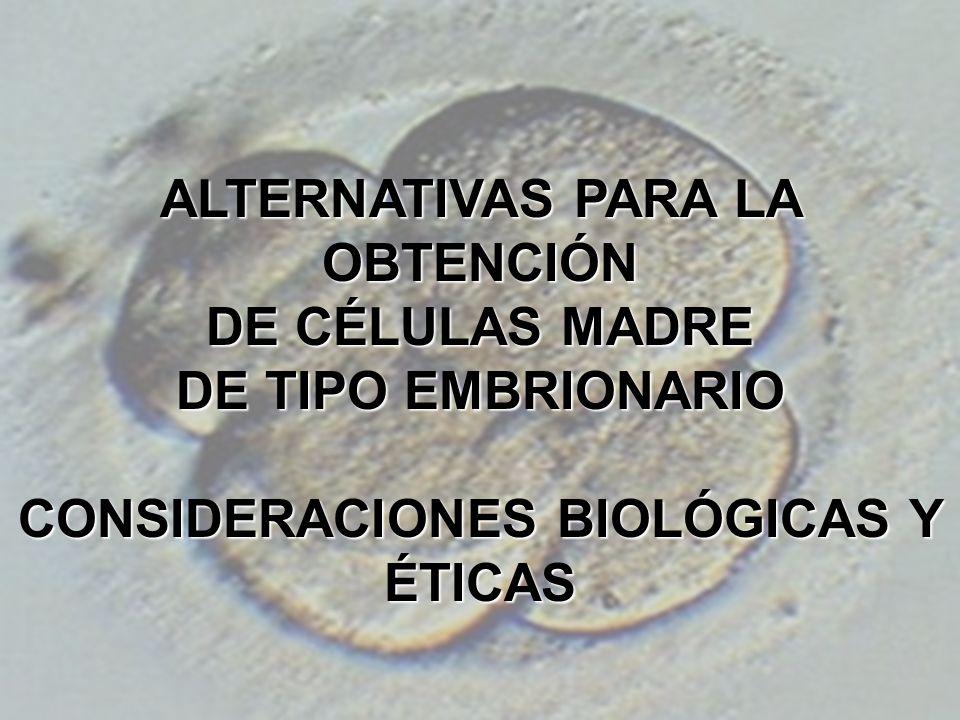 ALTERNATIVAS PARA LA OBTENCIÓN CONSIDERACIONES BIOLÓGICAS Y ÉTICAS