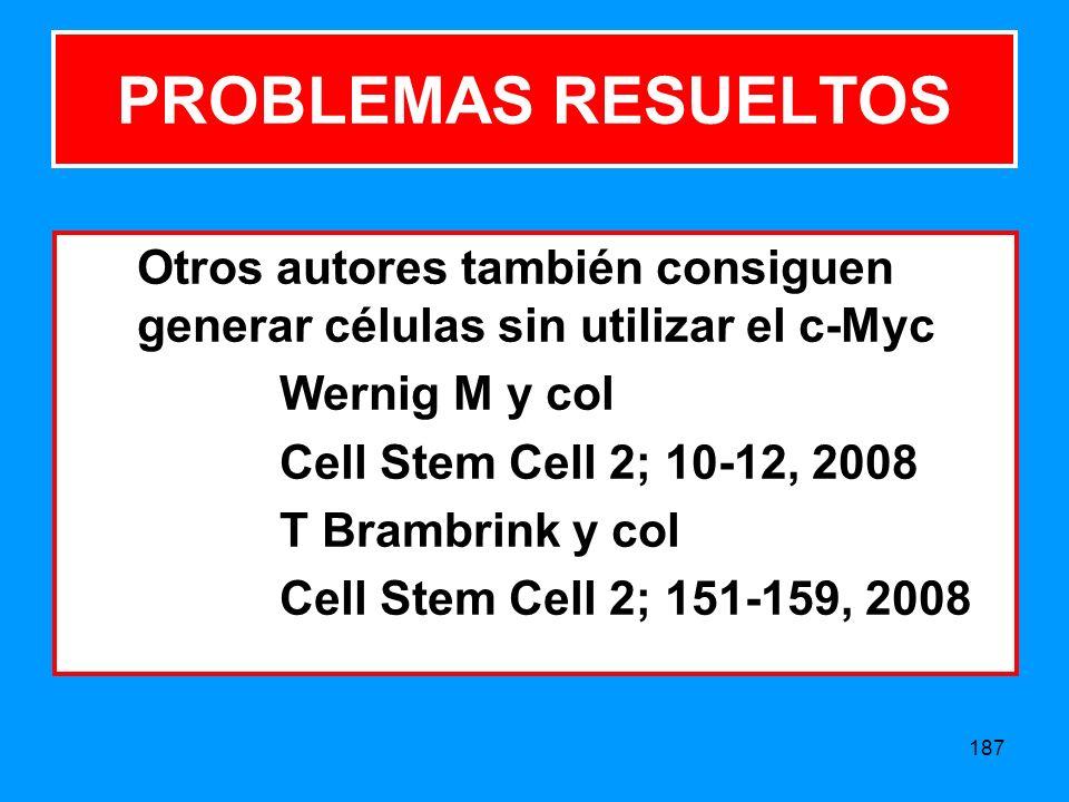 PROBLEMAS RESUELTOS Otros autores también consiguen generar células sin utilizar el c-Myc. Wernig M y col.
