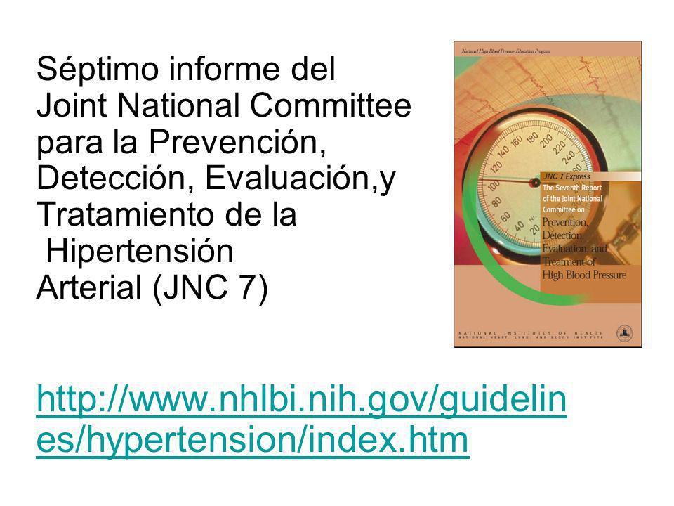 Séptimo informe del Joint National Committee para la Prevención, Detección, Evaluación,y Tratamiento de la Hipertensión Arterial (JNC 7) http://www.nhlbi.nih.gov/guidelines/hypertension/index.htm