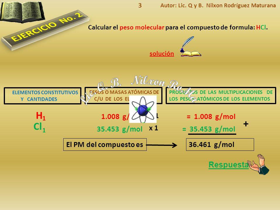 Lic. Q. B. Nilxon RoMa EJERCICIO No. 2 H + Cl 1.008 g/mol x 1