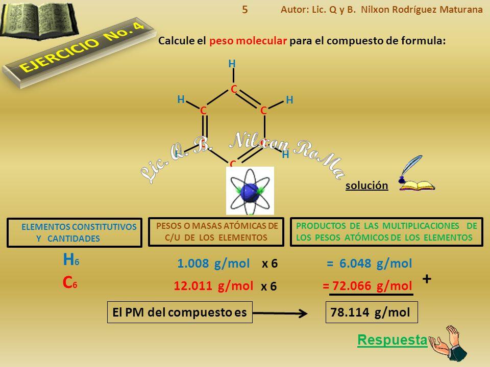Lic. Q. B. Nilxon RoMa EJERCICIO No. 4 H6 + C6 1.008 g/mol x 6