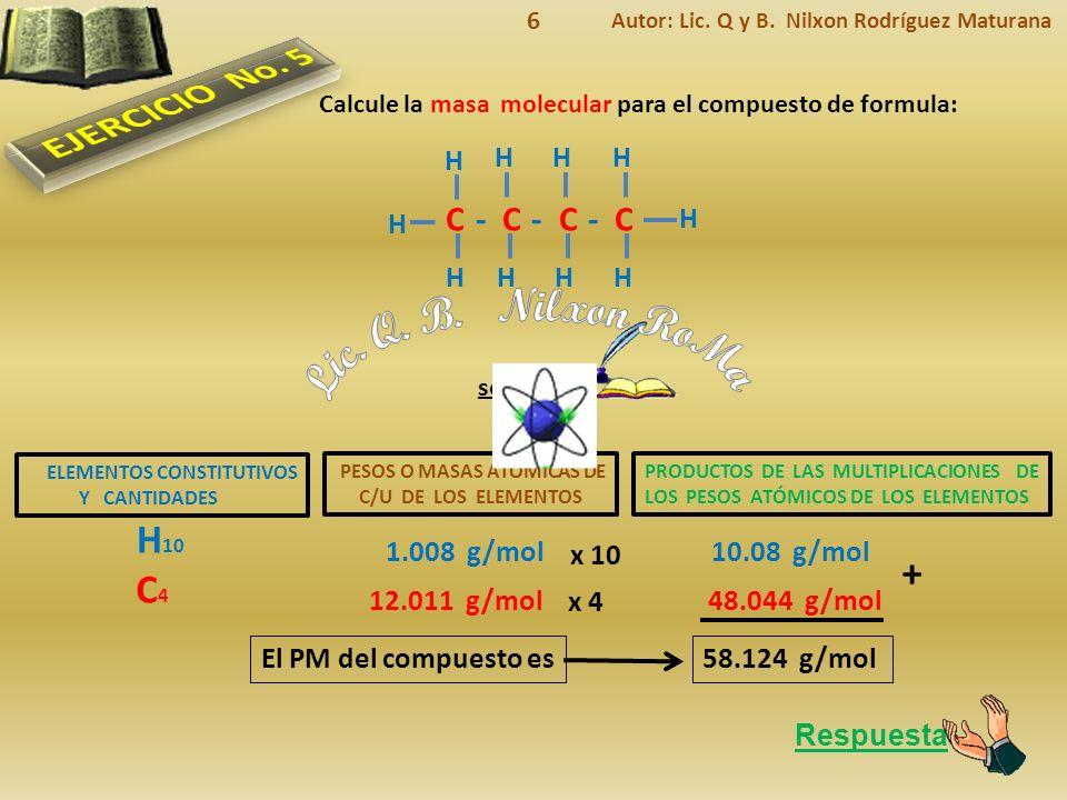 Lic. Q. B. Nilxon RoMa EJERCICIO No. 5 H10 + C4 C - C - C - C H