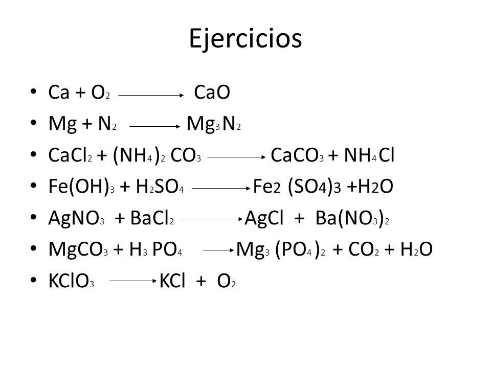 Ejercicios Ca + O2 CaO Mg + N2 Mg3 N2