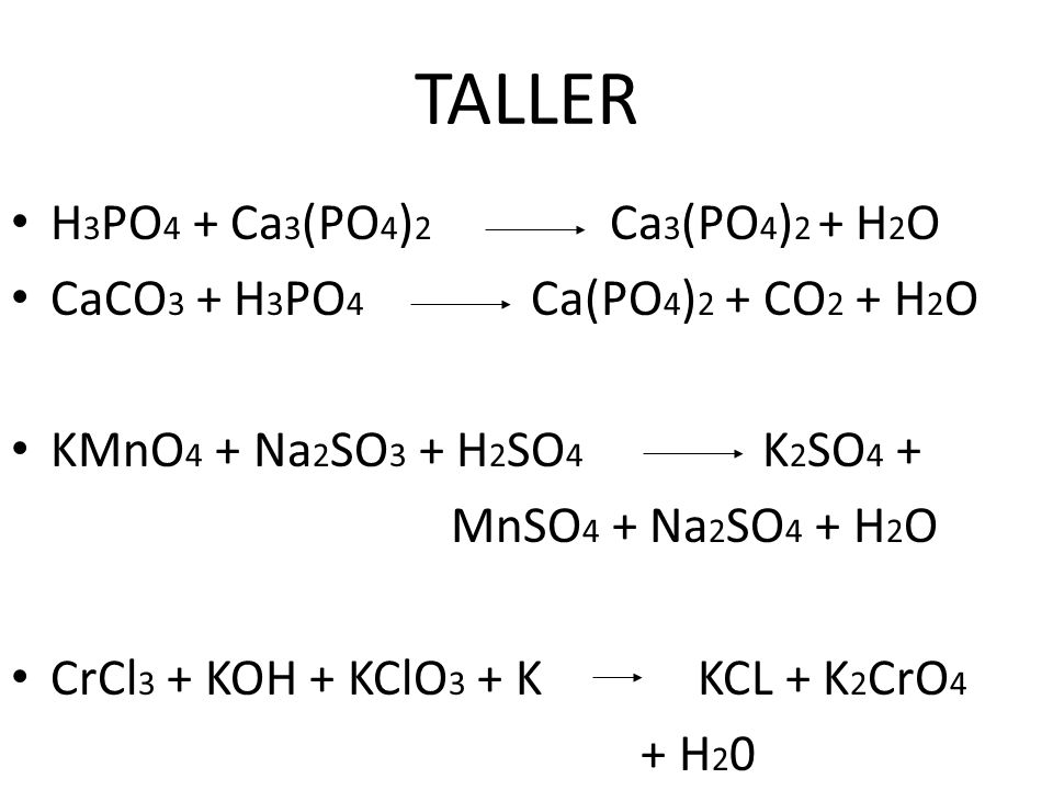 TALLER H3PO4 + Ca3(PO4)2 Ca3(PO4)2 + H2O