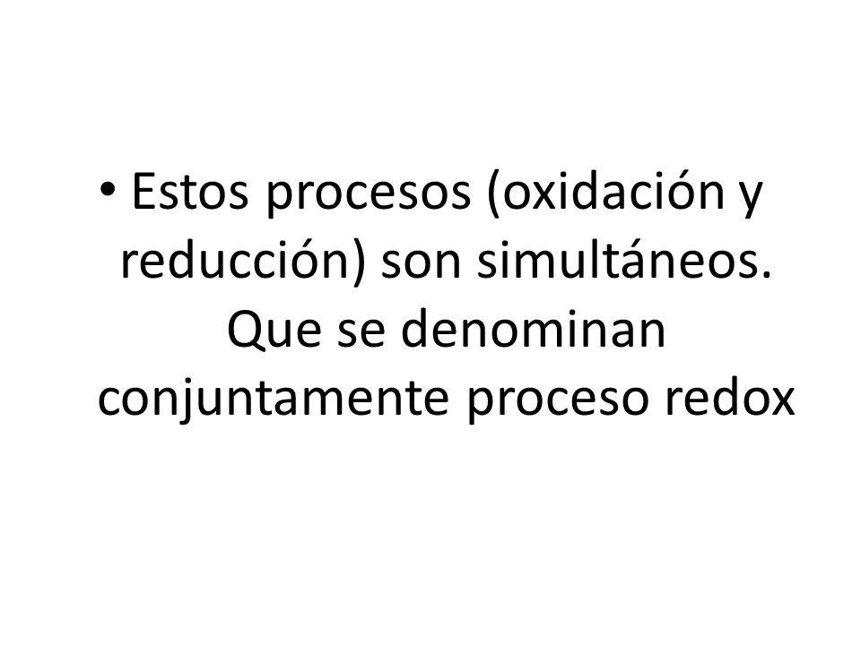 Estos procesos (oxidación y reducción) son simultáneos