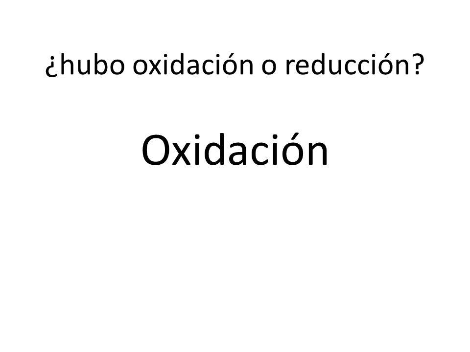 ¿hubo oxidación o reducción