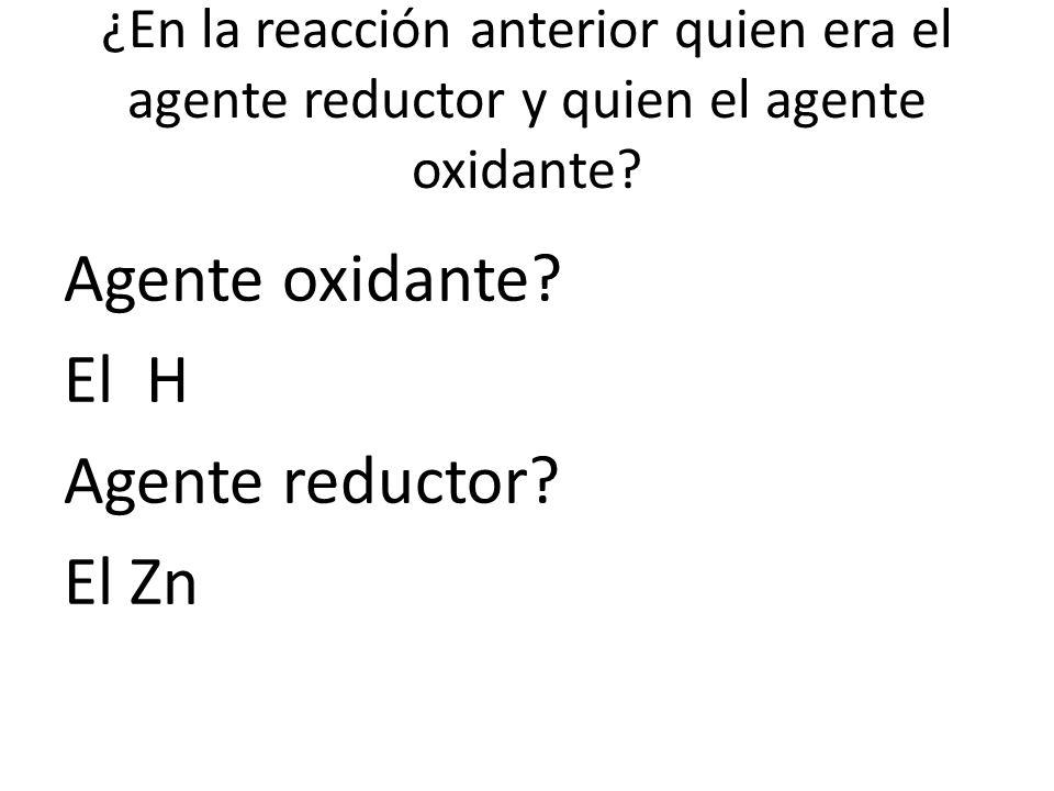 Agente oxidante El H Agente reductor El Zn