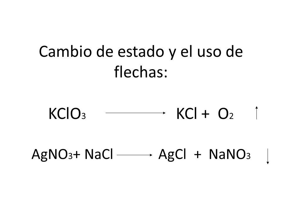 Cambio de estado y el uso de flechas: KClO3 KCl + O2 AgNO3+ NaCl