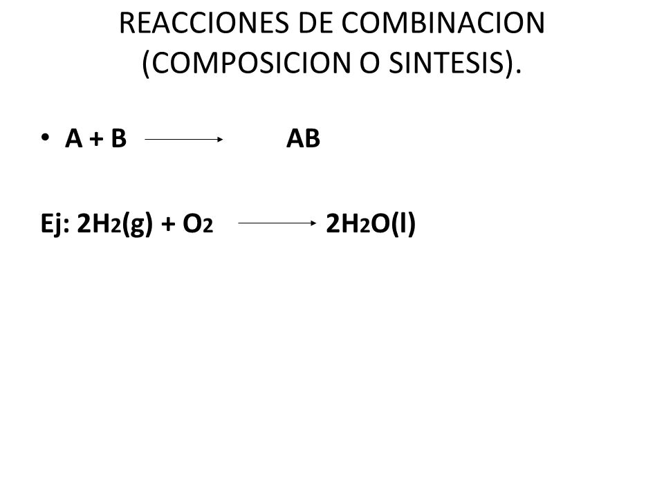 REACCIONES DE COMBINACION (COMPOSICION O SINTESIS).