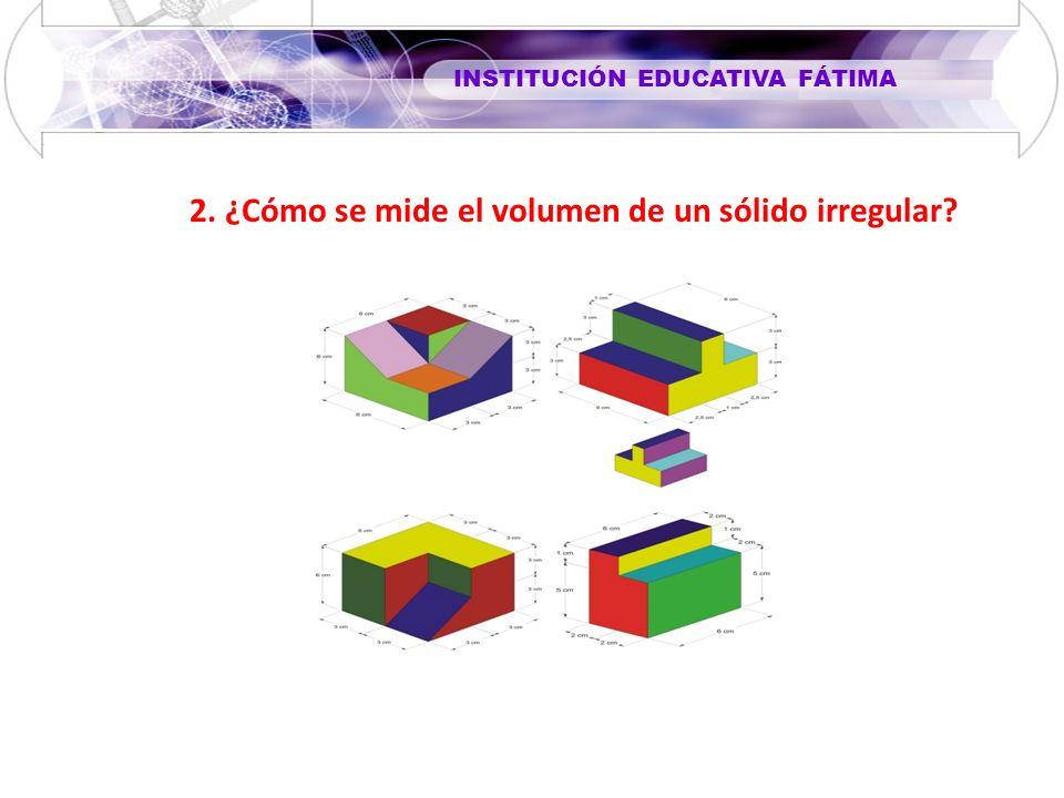 2. ¿Cómo se mide el volumen de un sólido irregular