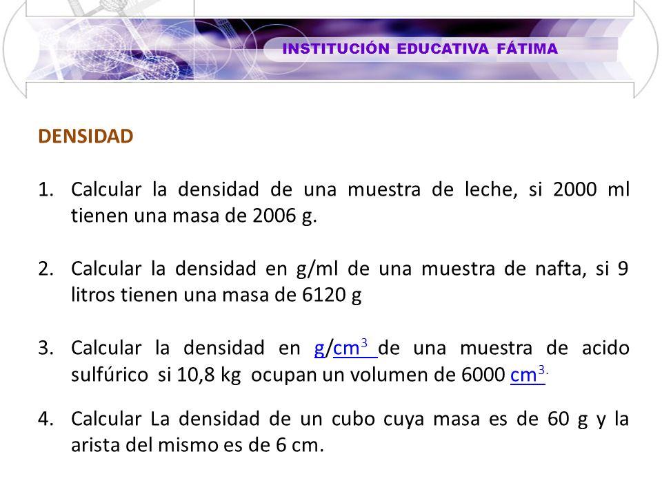 DENSIDAD Calcular la densidad de una muestra de leche, si 2000 ml tienen una masa de 2006 g.