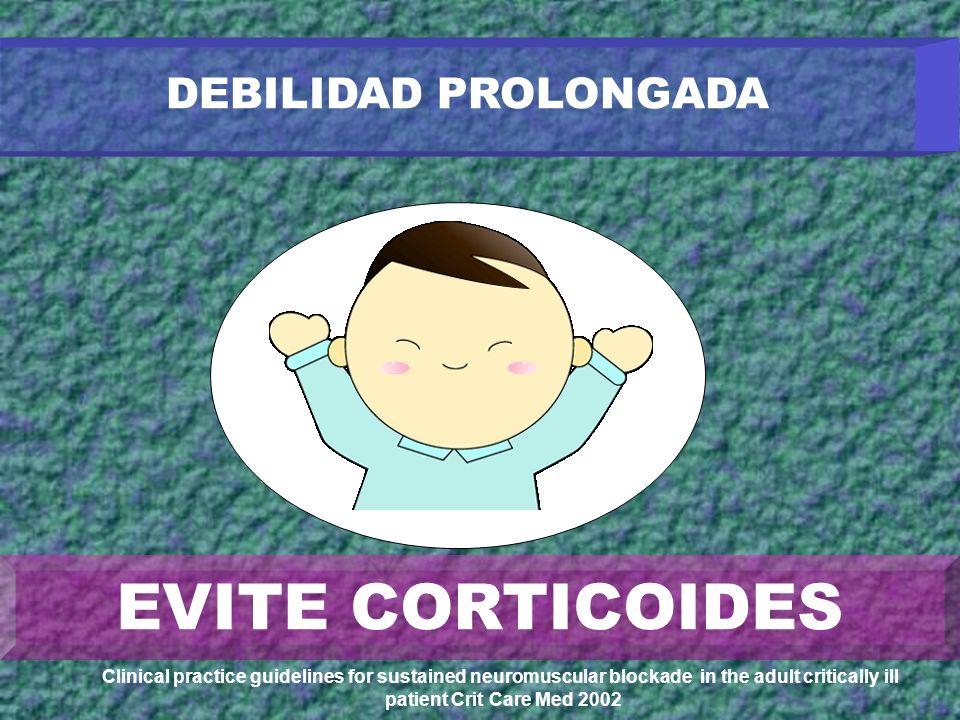 EVITE CORTICOIDES DEBILIDAD PROLONGADA H+