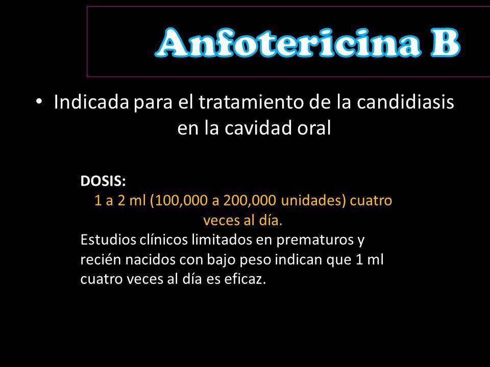 Anfotericina B Indicada para el tratamiento de la candidiasis en la cavidad oral. DOSIS: 1 a 2 ml (100,000 a 200,000 unidades) cuatro veces al día.