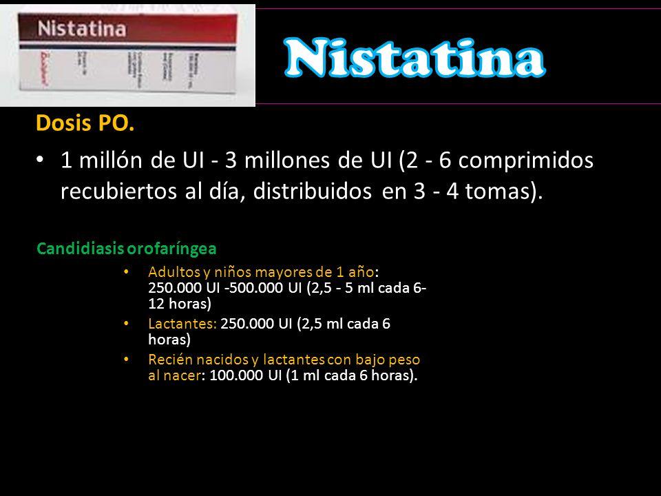 Nistatina Dosis PO. 1 millón de UI - 3 millones de UI (2 - 6 comprimidos recubiertos al día, distribuidos en 3 - 4 tomas).