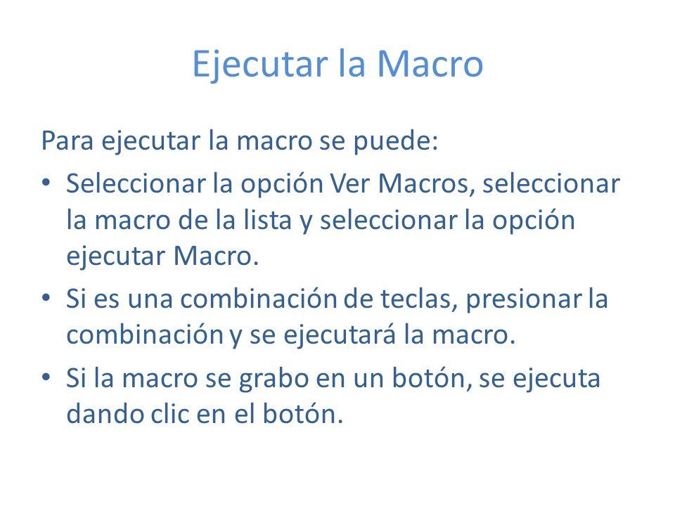 Ejecutar la Macro Para ejecutar la macro se puede: