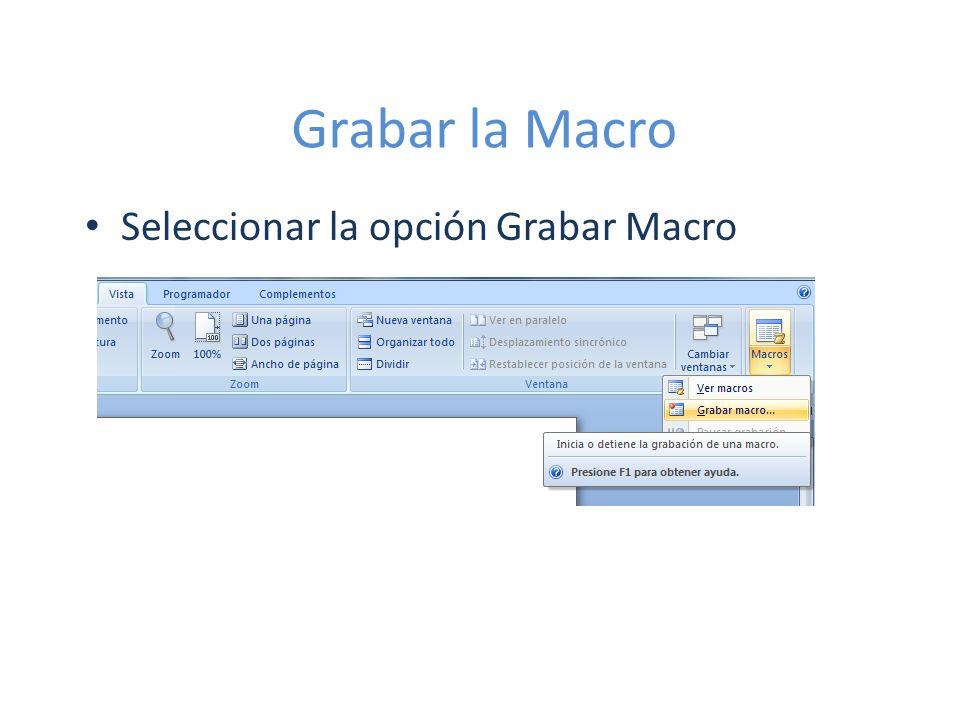 Grabar la Macro Seleccionar la opción Grabar Macro