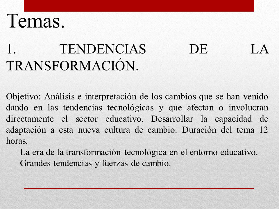 Temas. 1. TENDENCIAS DE LA TRANSFORMACIÓN.