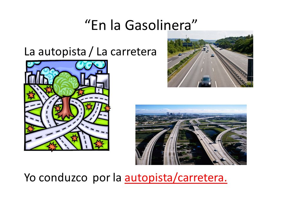 La autopista / La carretera Yo conduzco por la autopista/carretera.