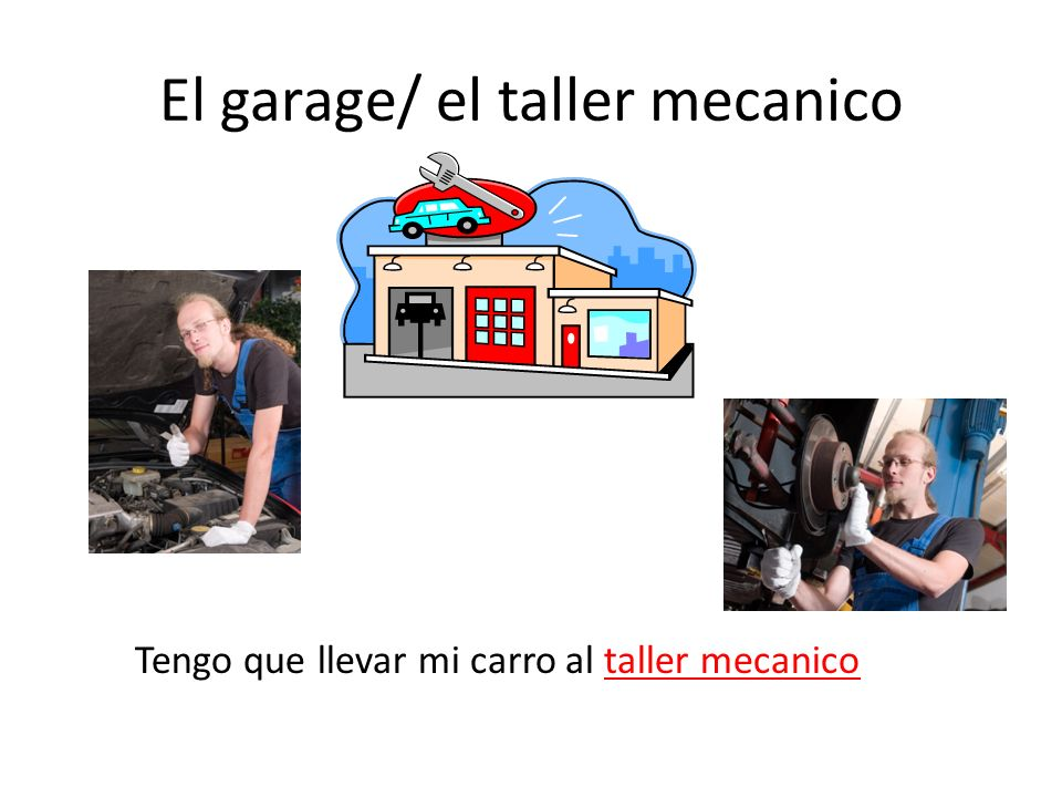 El garage/ el taller mecanico